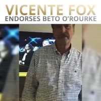 Vicente Fox backs Beto: 'Hope every Mexican is going to vote for you'