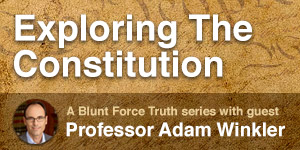 Exploring the Constitution: A Blunt Force Truth series with guest Professor Adam Winkler