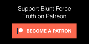Support Blunt Force Truth on Patreon